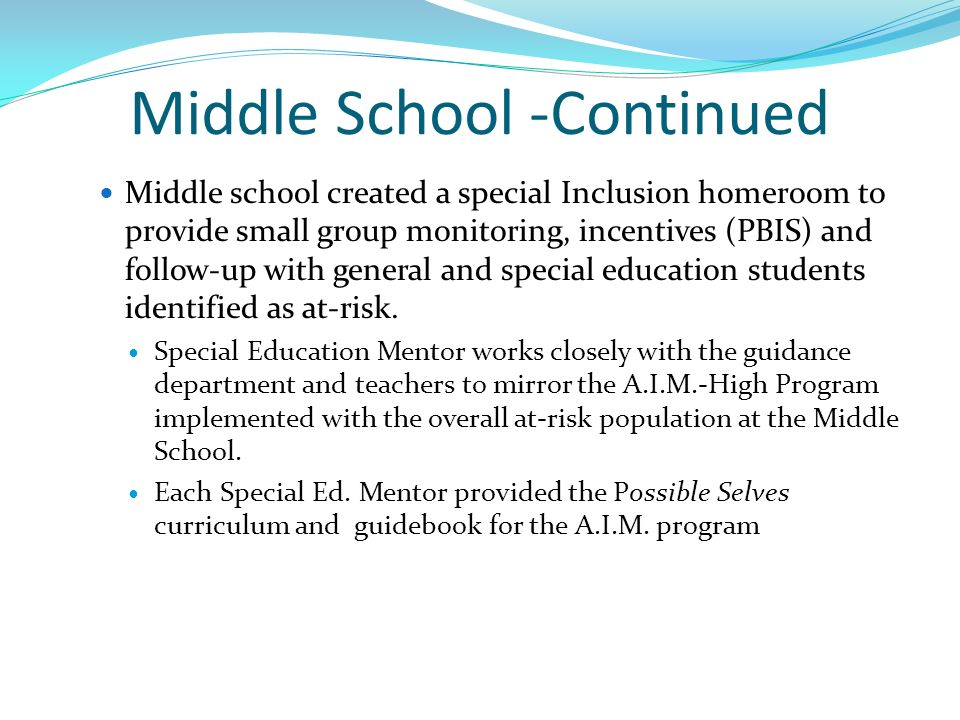 Middle School -Continued Middle school created a special Inclusion homeroom to provide small group monitoring, incentives (PBIS) and follow-up with ge