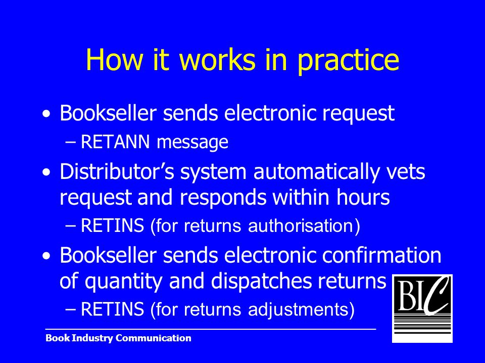 _______________________________________________________ Book Industry Communication How it works in practice Bookseller sends electronic request –RETA