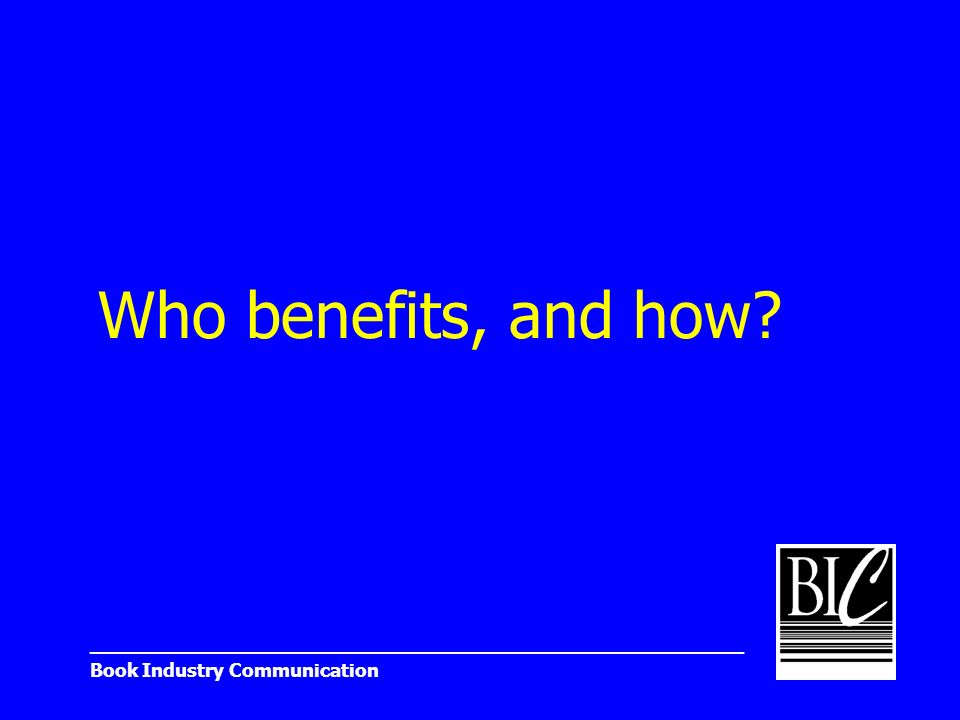 _______________________________________________________ Book Industry Communication Who benefits, and how?