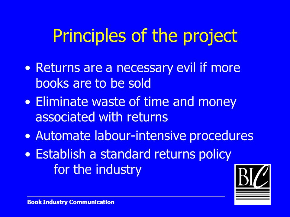 _______________________________________________________ Book Industry Communication Principles of the project Returns are a necessary evil if more boo
