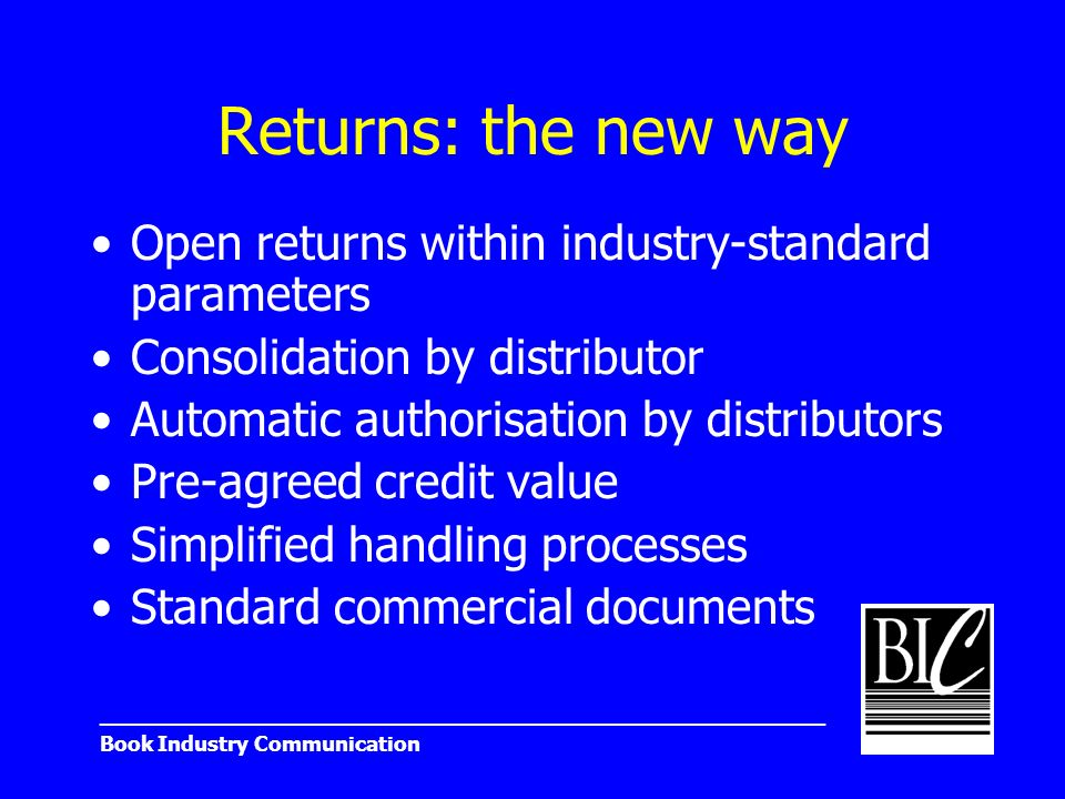 _______________________________________________________ Book Industry Communication Returns: the new way Open returns within industry-standard paramet