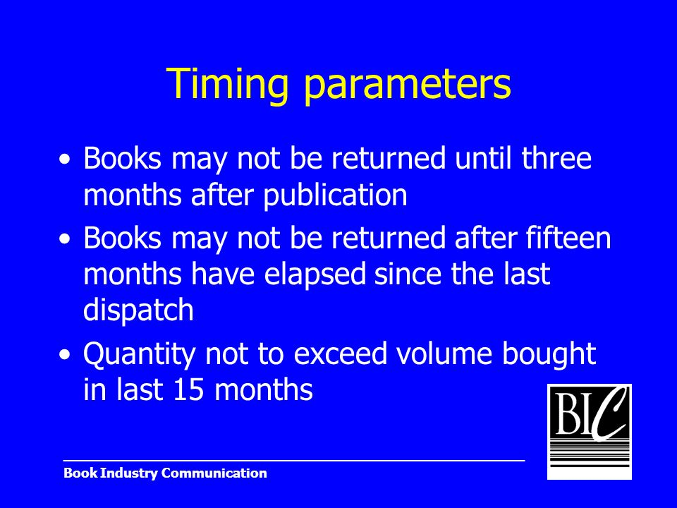 _______________________________________________________ Book Industry Communication Timing parameters Books may not be returned until three months aft