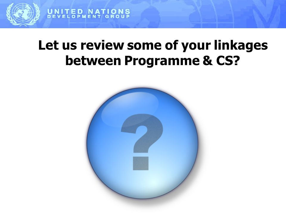 Let us review some of your linkages between Programme & CS?
