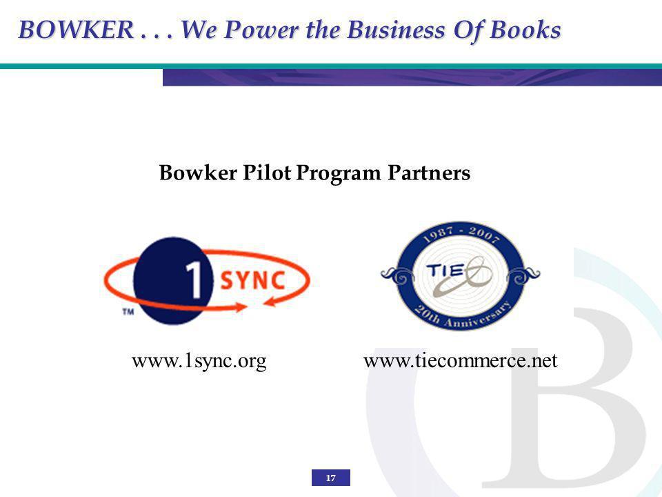 17 Bowker Pilot Program Partners BOWKER... We Power the Business Of Books www.1sync.orgwww.tiecommerce.net