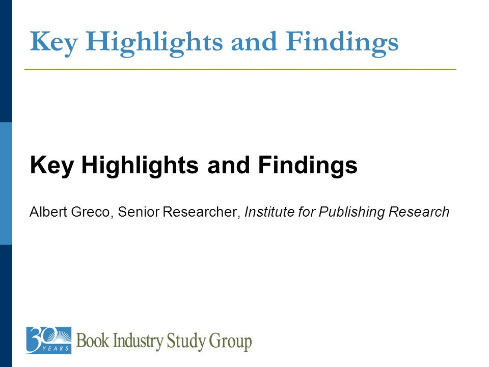 Key Highlights and Findings Albert Greco, Senior Researcher, Institute for Publishing Research