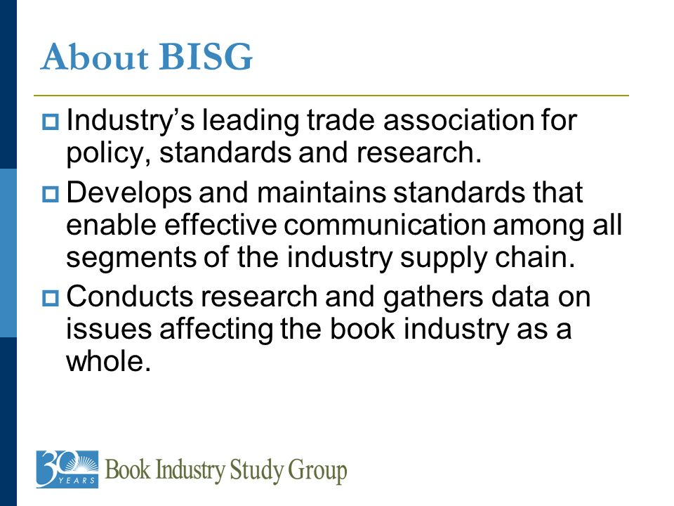 About BISG Industrys leading trade association for policy, standards and research.