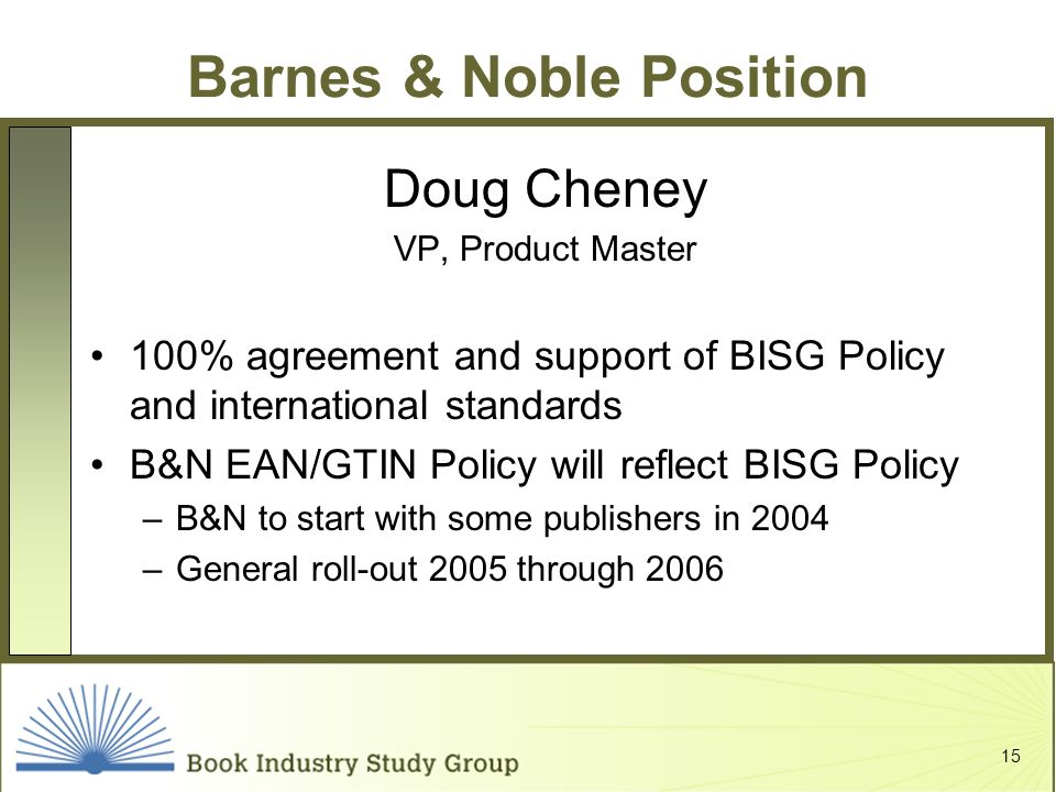 15 Barnes & Noble Position Doug Cheney VP, Product Master 100% agreement and support of BISG Policy and international standards B&N EAN/GTIN Policy wi