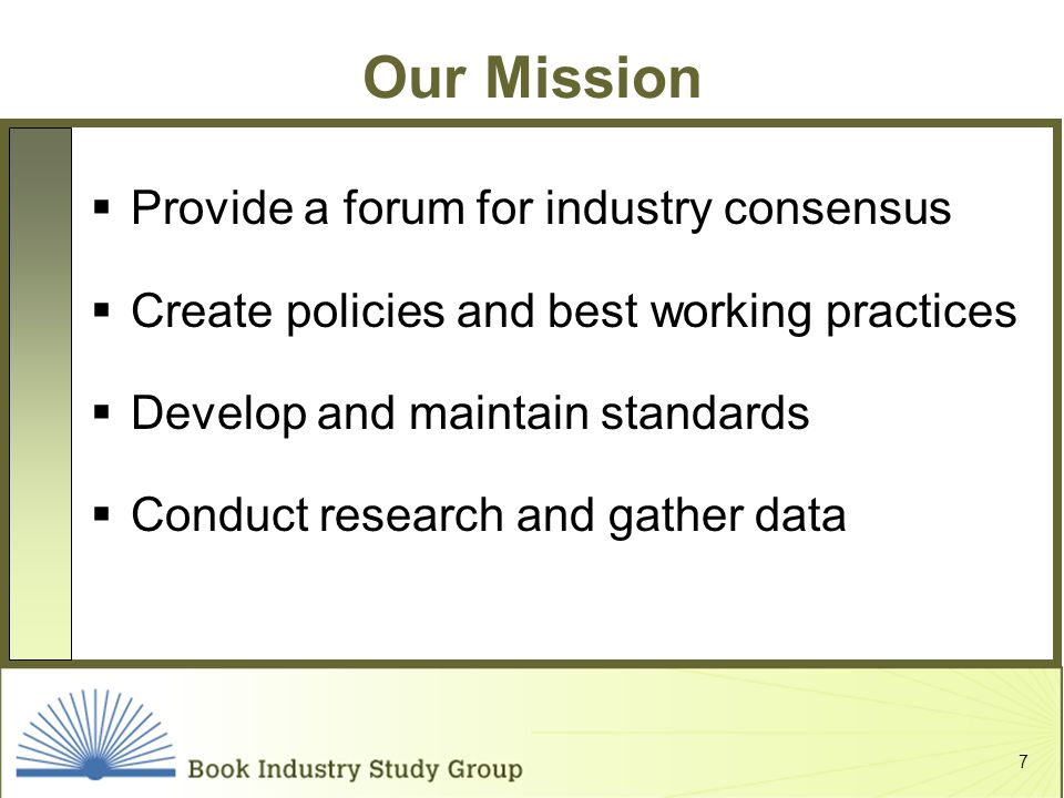 7 Our Mission Provide a forum for industry consensus Create policies and best working practices Develop and maintain standards Conduct research and gather data