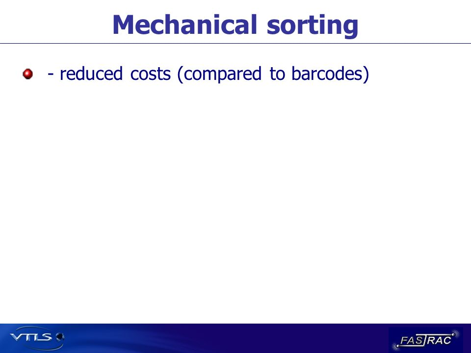 Mechanical sorting - reduced costs (compared to barcodes)