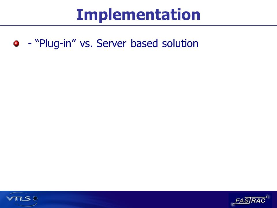 Implementation - Plug-in vs. Server based solution