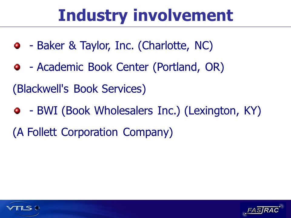 Industry involvement - Baker & Taylor, Inc. (Charlotte, NC) - Academic Book Center (Portland, OR) (Blackwell's Book Services) - BWI (Book Wholesalers