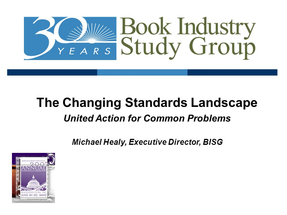 The Changing Standards Landscape United Action for Common Problems Michael Healy, Executive Director, BISG