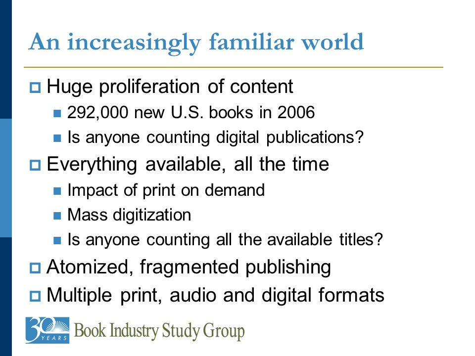 An increasingly familiar world Huge proliferation of content 292,000 new U.S.