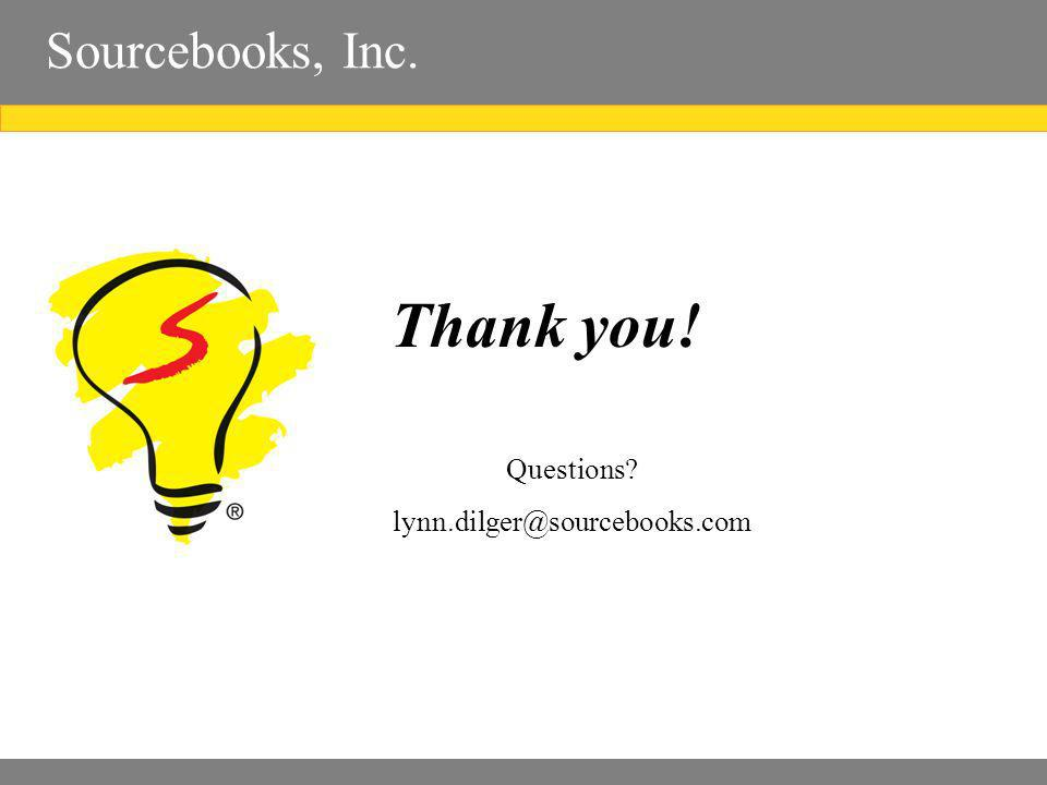 Sourcebooks, Inc. Thank you! Questions? lynn.dilger@sourcebooks.com