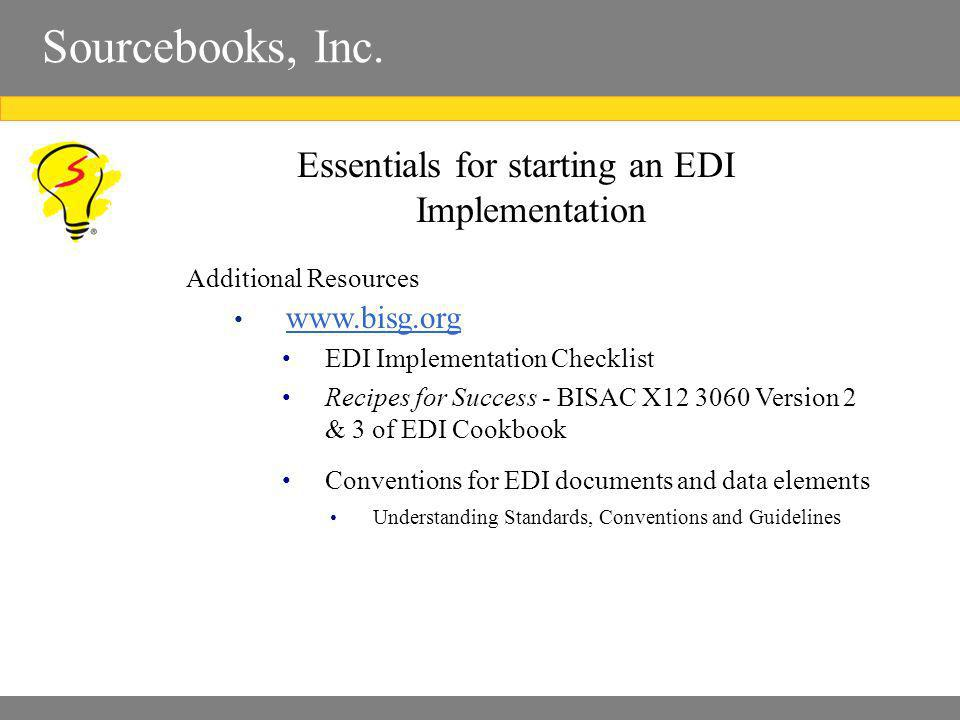 Sourcebooks, Inc. Essentials for starting an EDI Implementation Additional Resources www.bisg.org EDI Implementation Checklist Recipes for Success - B