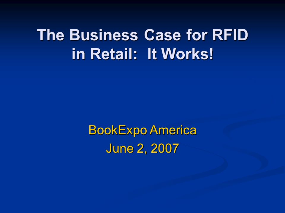 The Business Case for RFID in Retail: It Works! BookExpo America June 2, 2007