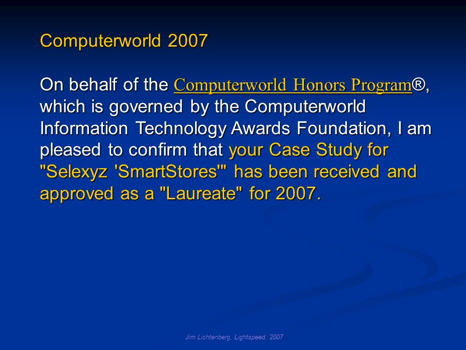 Jim Lichtenberg, Lightspeed, 2007 Computerworld 2007 On behalf of the Computerworld Honors Program ®, which is governed by the Computerworld Informati