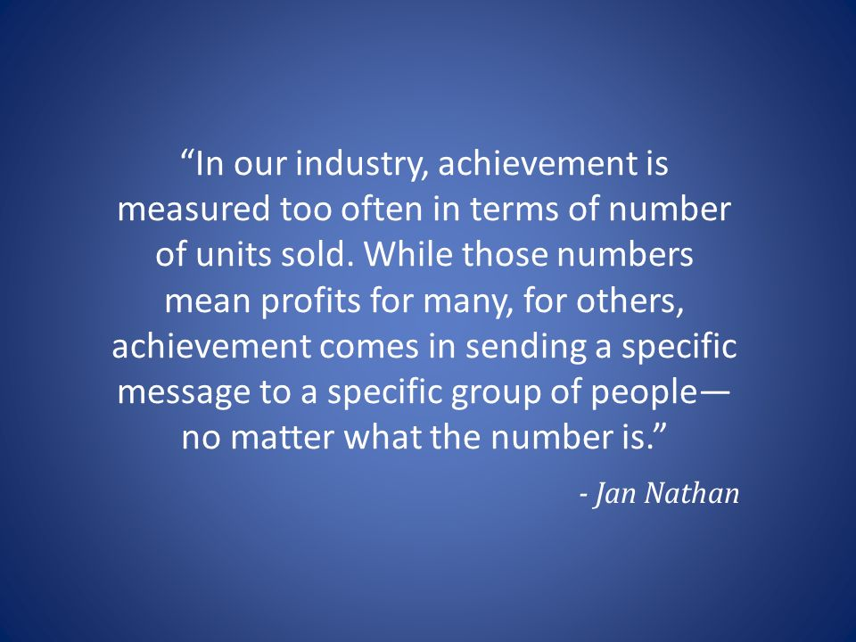 In our industry, achievement is measured too often in terms of number of units sold.