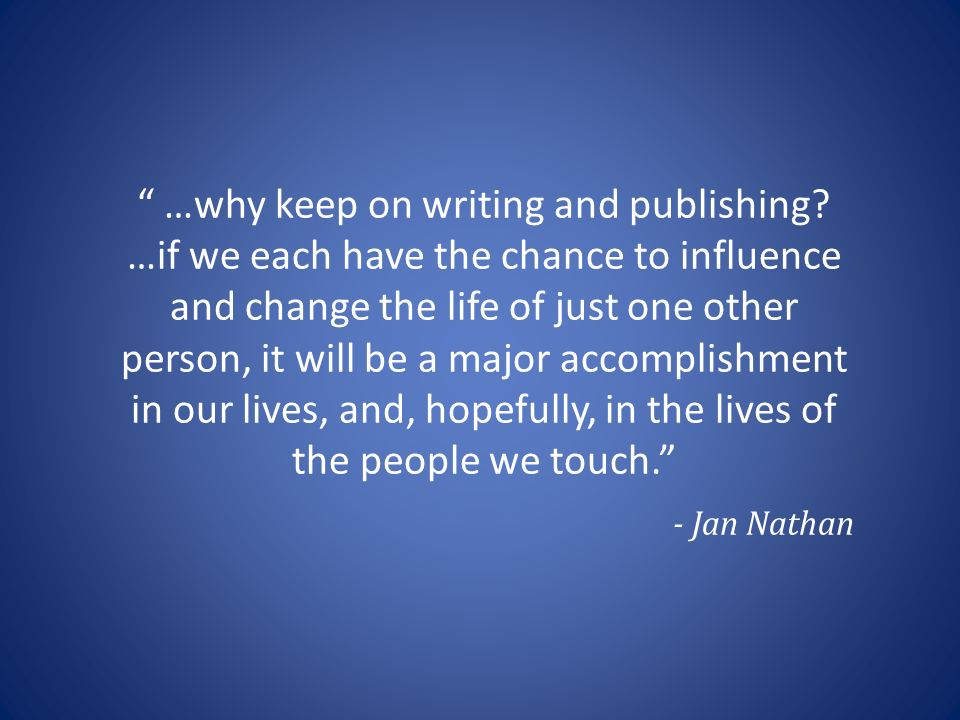 …why keep on writing and publishing.