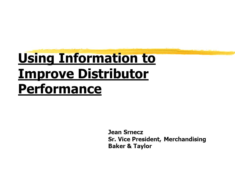 Using Information to Improve Distributor Performance Jean Srnecz Sr.