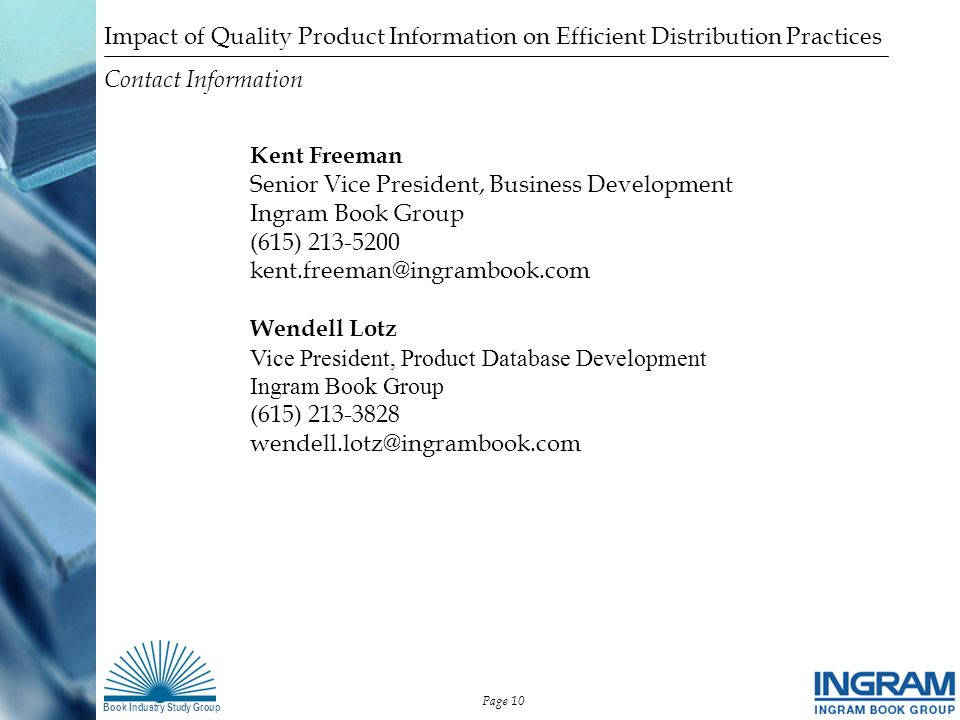 Book Industry Study Group Contact Information Impact of Quality Product Information on Efficient Distribution Practices Page 10 Kent Freeman Senior Vi