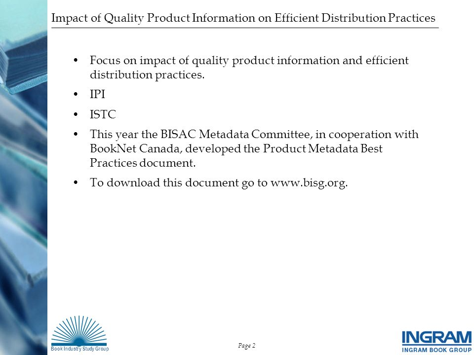 Book Industry Study Group Impact of Quality Product Information on Efficient Distribution Practices Page 2 Focus on impact of quality product informat
