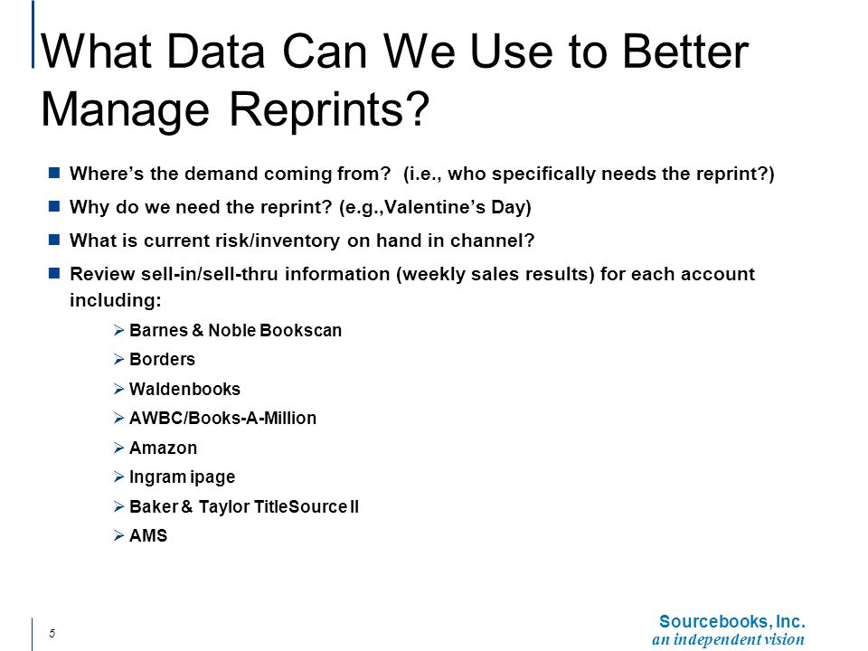 Sourcebooks, Inc.an independent vision 5 What Data Can We Use to Better Manage Reprints.