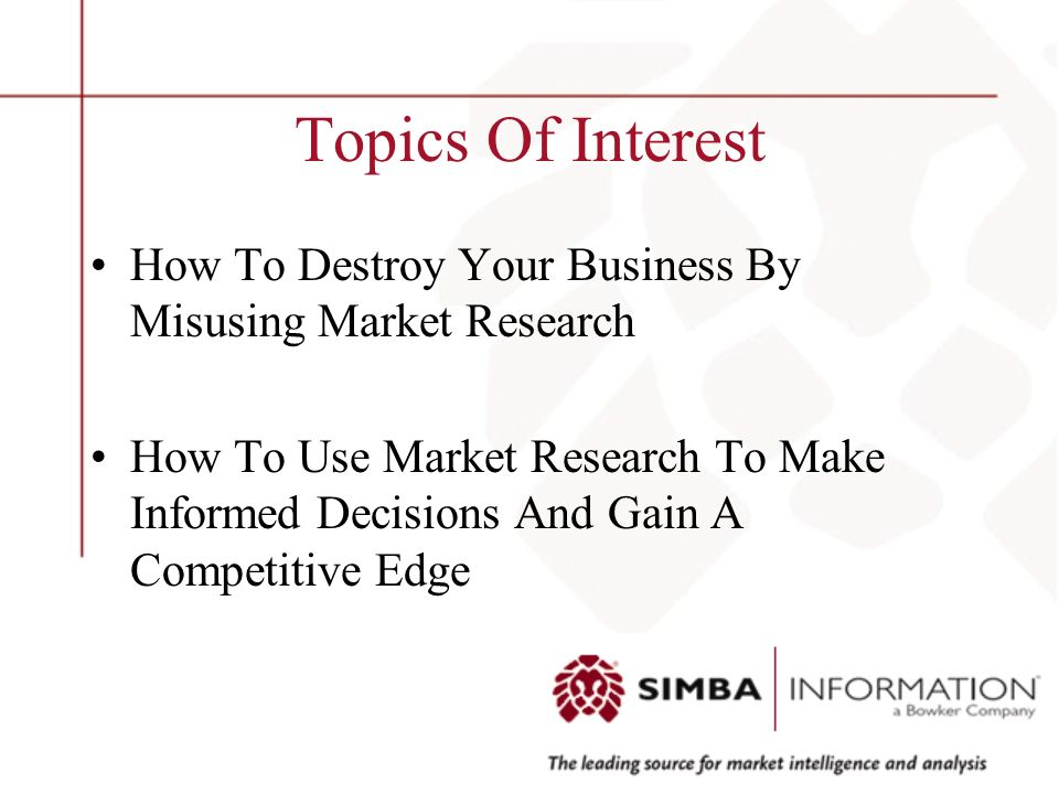 Topics Of Interest How To Destroy Your Business By Misusing Market Research How To Use Market Research To Make Informed Decisions And Gain A Competitive Edge
