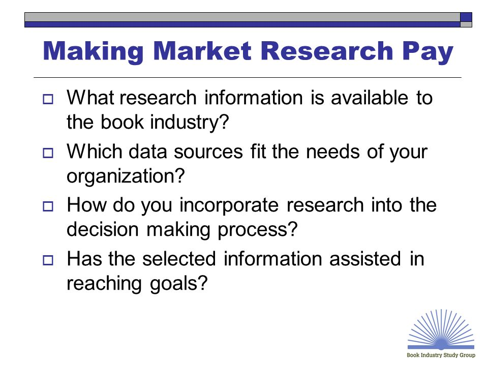 Making Market Research Pay Albert N. Greco Senior Researcher The Institute for Publishing Research