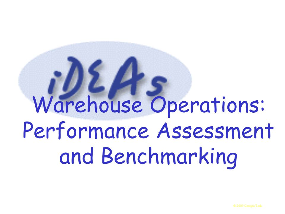 © 2005 Georgia Tech Warehouse Operations: Performance Assessment and Benchmarking