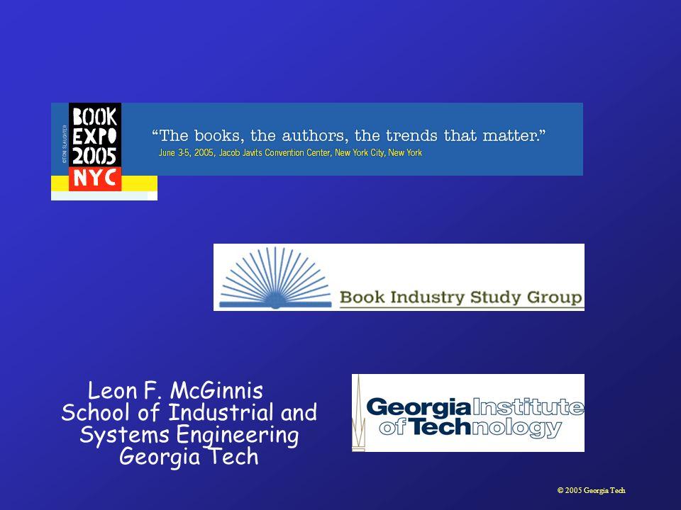 © 2005 Georgia Tech Leon F. McGinnis School of Industrial and Systems Engineering Georgia Tech