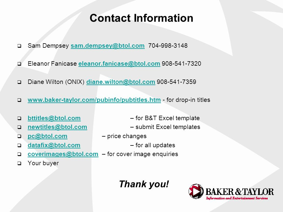 Contact Information Sam Dempsey sam.dempsey@btol.com 704-998-3148sam.dempsey@btol.com Eleanor Fanicase eleanor.fanicase@btol.com 908-541-7320eleanor.f