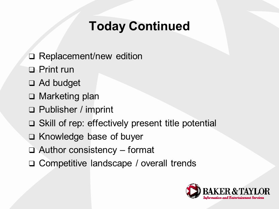 Replacement/new edition Print run Ad budget Marketing plan Publisher / imprint Skill of rep: effectively present title potential Knowledge base of buyer Author consistency – format Competitive landscape / overall trends Today Continued