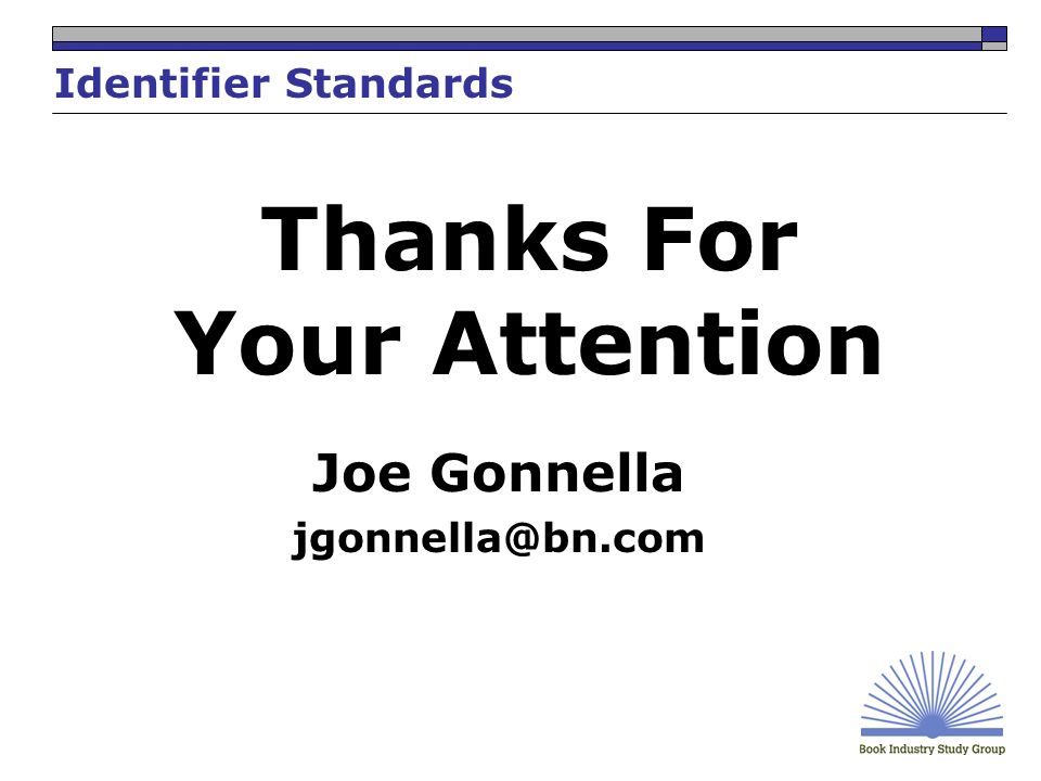 Thanks For Your Attention Joe Gonnella jgonnella@bn.com Identifier Standards