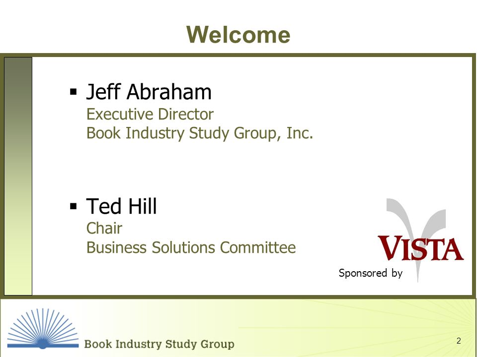 2 Welcome Jeff Abraham Executive Director Book Industry Study Group, Inc.