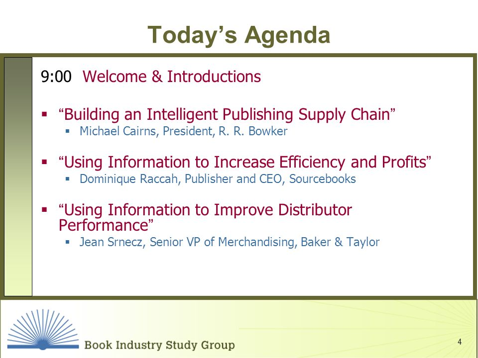 4 Todays Agenda 9:00 Welcome & Introductions Building an Intelligent Publishing Supply Chain Michael Cairns, President, R. R. Bowker Using Information