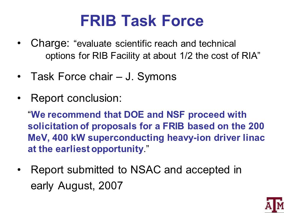 FRIB Task Force Charge: evaluate scientific reach and technical options for RIB Facility at about 1/2 the cost of RIA Task Force chair – J.