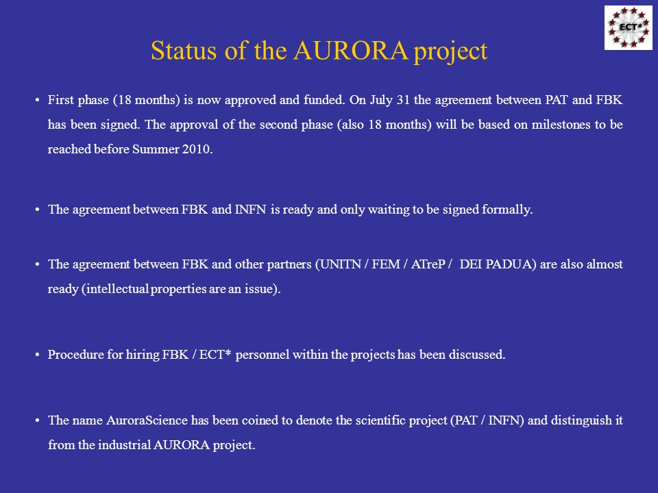 Status of the AURORA project First phase (18 months) is now approved and funded. On July 31 the agreement between PAT and FBK has been signed. The app