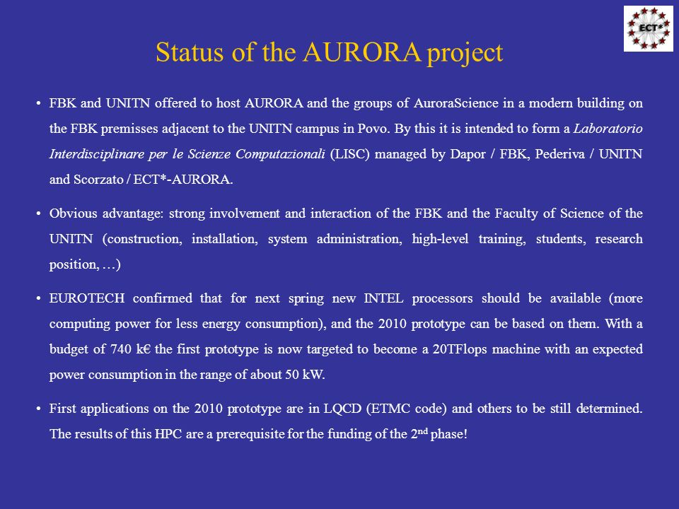 Status of the AURORA project FBK and UNITN offered to host AURORA and the groups of AuroraScience in a modern building on the FBK premisses adjacent to the UNITN campus in Povo.