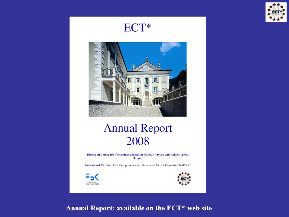 Annual Report: available on the ECT* web site