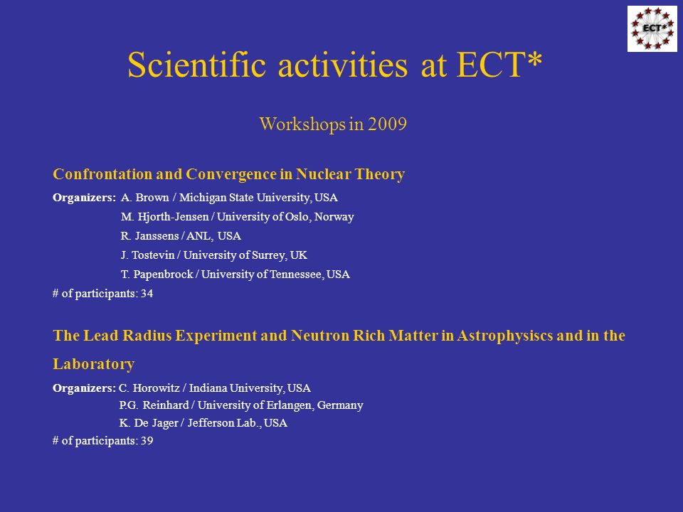 Scientific activities at ECT* Workshops in 2009 The Lead Radius Experiment and Neutron Rich Matter in Astrophysiscs and in the Laboratory Organizers:
