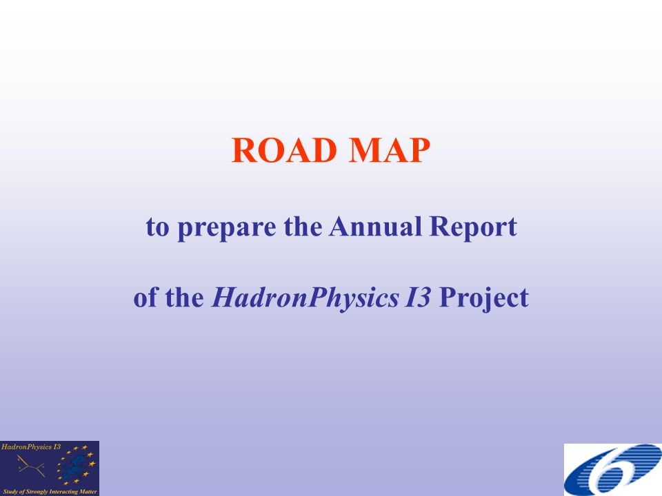 ROAD MAP to prepare the Annual Report of the HadronPhysics I3 Project
