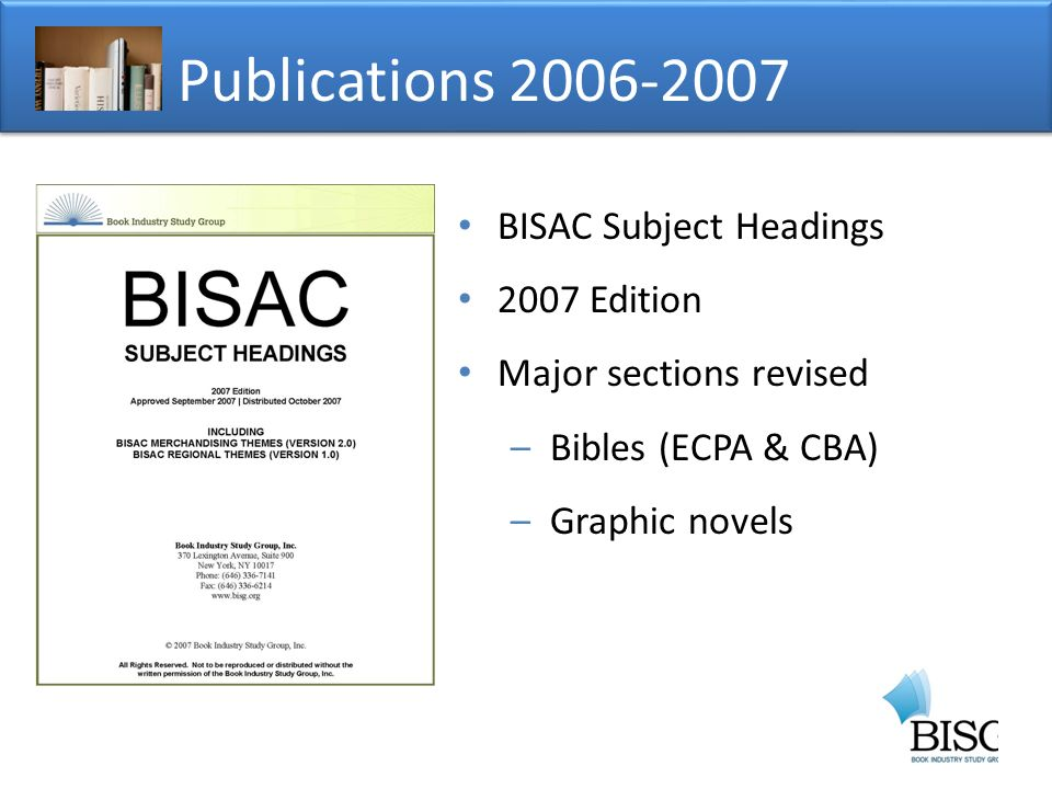 Publications BISAC Subject Headings 2007 Edition Major sections revised –Bibles (ECPA & CBA) –Graphic novels