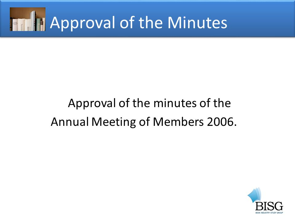 Approval of the minutes of the Annual Meeting of Members Approval of the Minutes