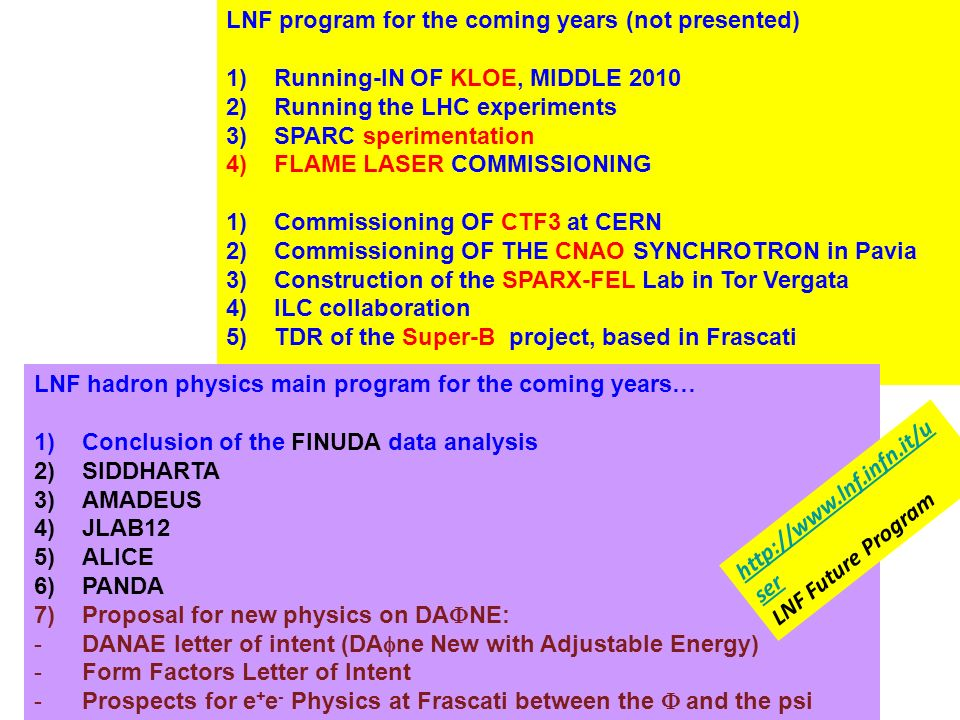 LNF program for the coming years (not presented) 1)Running-IN OF KLOE, MIDDLE 2010 2)Running the LHC experiments 3)SPARC sperimentation 4)FLAME LASER