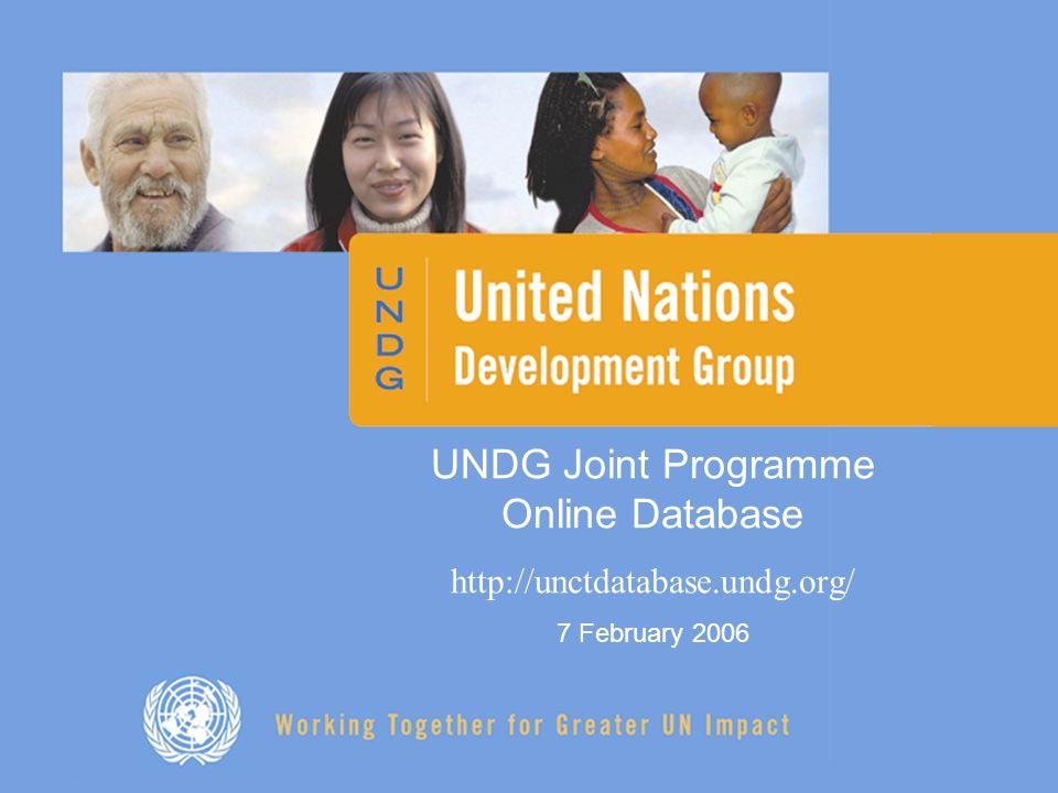 UNDG Joint Programme Online Database http://unctdatabase.undg.org/ 7 February 2006