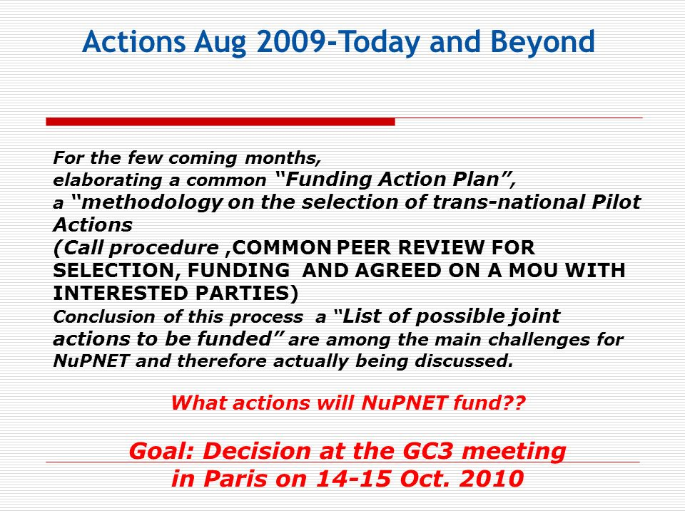 Actions Aug 2009-Today and Beyond For the few coming months, elaborating a common Funding Action Plan, a methodology on the selection of trans-nationa