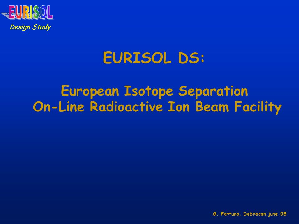 EURISOL DS: European Isotope Separation On-Line Radioactive Ion Beam Facility Design Study G.