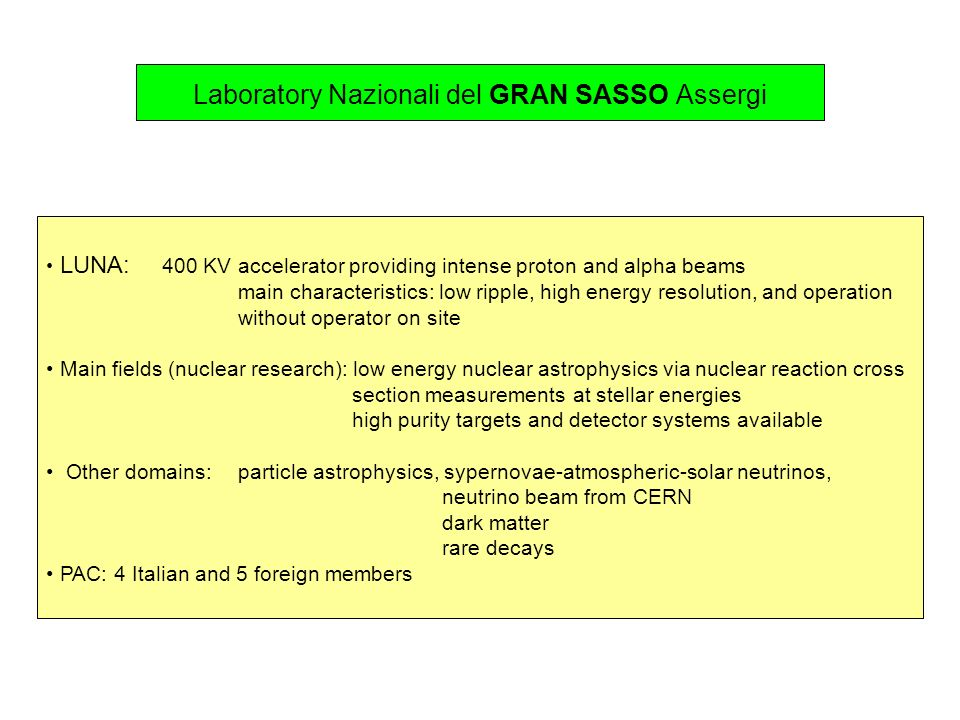 Laboratory Nazionali del GRAN SASSO Assergi LUNA: 400 KV accelerator providing intense proton and alpha beams main characteristics: low ripple, high e