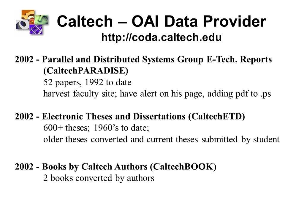 Caltech – OAI Data Provider http://coda.caltech.edu 2002 - Parallel and Distributed Systems Group E-Tech. Reports (CaltechPARADISE) 52 papers, 1992 to